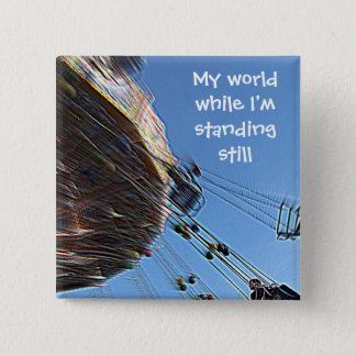 This is my world while I'm standing still Button