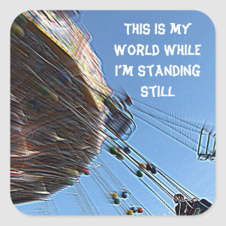 This is my world while I'm standing still Square Sticker