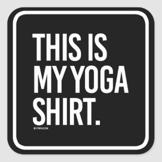This is my yoga shirt -   Yoga Fitness -.png Square Sticker