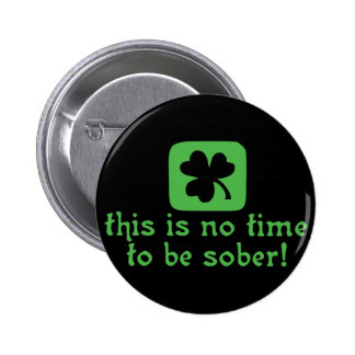 This is NO Time To Be SOBER! 2 Inch Round Button