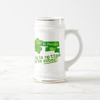 This Is No Time To Be Sober! Beer Stein