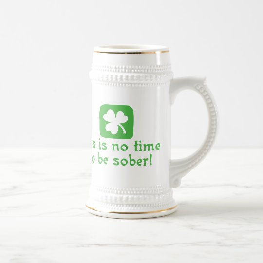 This Is No Time To Be Sober Beer Stein