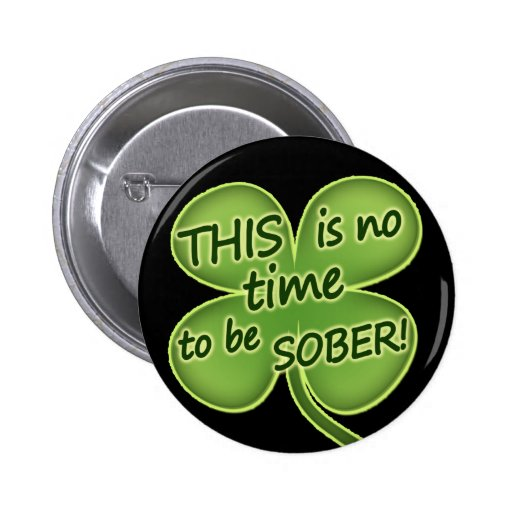 THIS is no time to be SOBER! Pinback Buttons