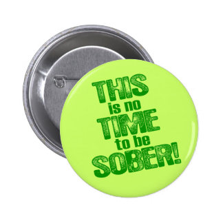 THIS is no TIME to be SOBER! Button