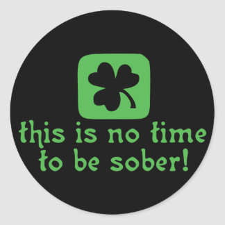 This is NO Time To Be SOBER! Classic Round Sticker
