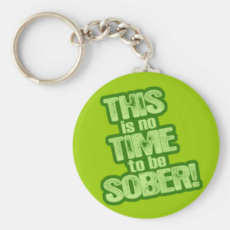 This is No Time to be Sober Keychain