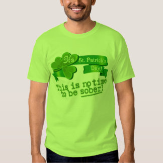 This Is No Time To Be Sober! Shirts