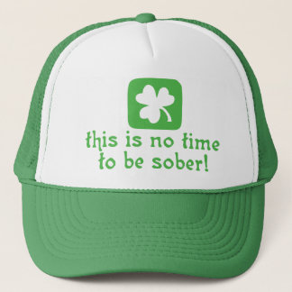 This is NO Time To Be SOBER! Trucker Hat