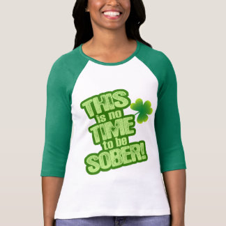 THIS is no TIME to be SOBER! Tee Shirt