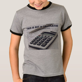 """""""This Is Not a Calculator"""" T-Shirt"""