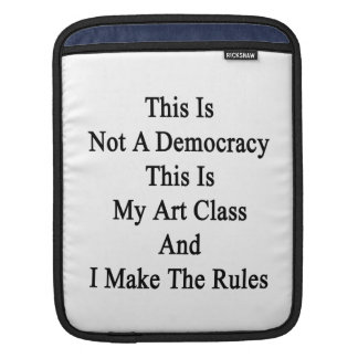 This Is Not A Democracy This Is My Art Class And I iPad Sleeve