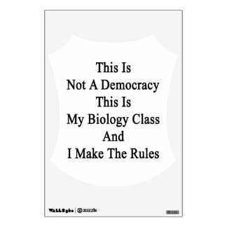 This Is Not A Democracy This Is My Biology Class A Wall Decal