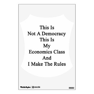 This Is Not A Democracy This Is My Economics Class Room Stickers
