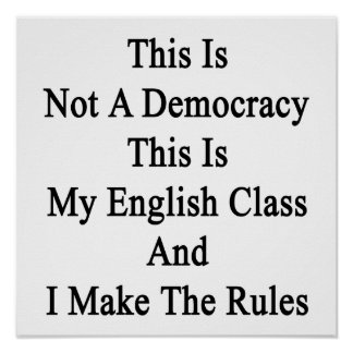 This Is Not A Democracy This Is My English Class A Posters