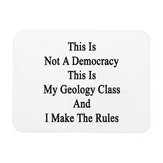 This Is Not A Democracy This Is My Geology Class A Vinyl Magnet