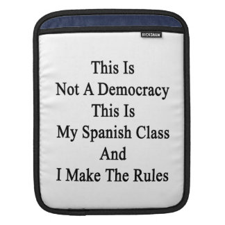 This Is Not A Democracy This Is My Spanish Class A Sleeve For iPads
