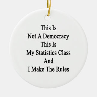 This Is Not A Democracy This Is My Statistics Clas Double-Sided Ceramic Round Christmas Ornament