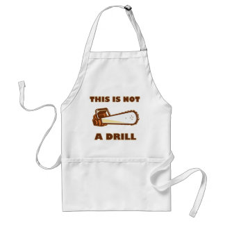 This is Not a Drill Chainsaw Adult Apron