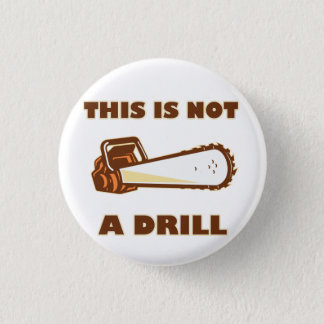 this Is Not A Drill Chainsaw Button