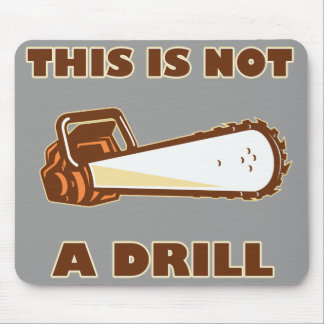 This is Not a Drill Chainsaw Mouse Pad