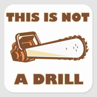 This is Not a Drill Chainsaw Square Sticker