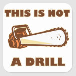 This is Not a Drill Chainsaw Square Stickers
