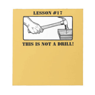 This Is Not a Drill - Hand, Hammer, Nail Notepad
