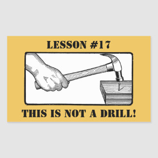 This Is Not a Drill - Hand, Hammer, Nail Rectangular Sticker