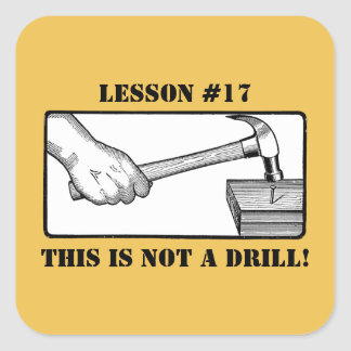 This Is Not a Drill - Hand, Hammer, Nail Square Sticker