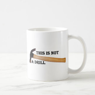 This Is Not A Drill Mug