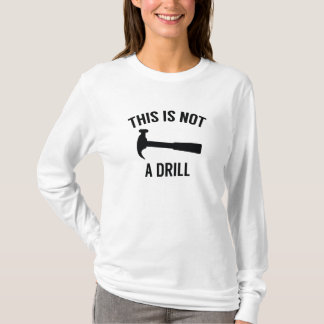 This Is Not A Drill T-Shirt