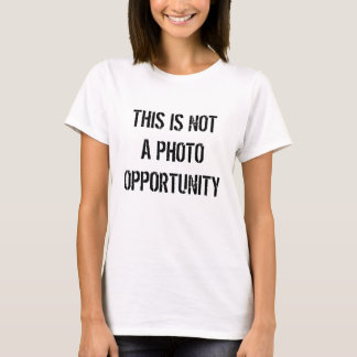 THIS IS NOT A PHOTO OPPORTUNITY T-Shirt