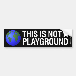 THIS IS NOT A PLAYGROUND (WB) CAR BUMPER STICKER