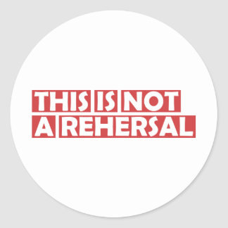 This is Not A Rehersal Classic Round Sticker