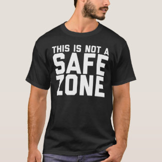 This is Not a Safe Zone T-Shirt