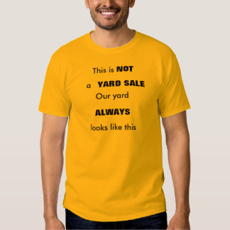 This is NOT a YARD SALE Tee Shirt