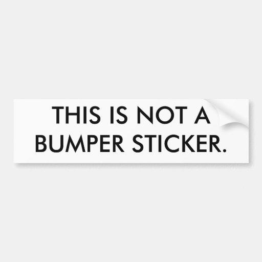 THIS IS NOT ABUMPER STICKER. BUMPER STICKER