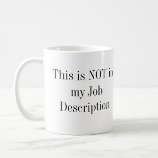 This is NOT in my Job Description Classic White Coffee Mug