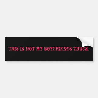 This is not my boyfriends truck. bumper sticker