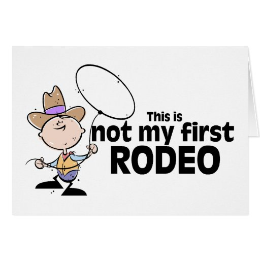 This Is Not My First Rodeo Greeting Card