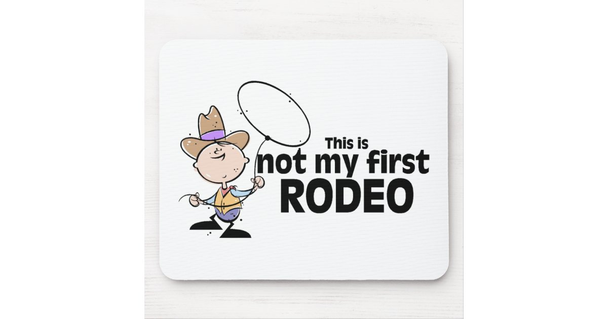 This Is Not My First Rodeo Mouse Pad Zazzle Com