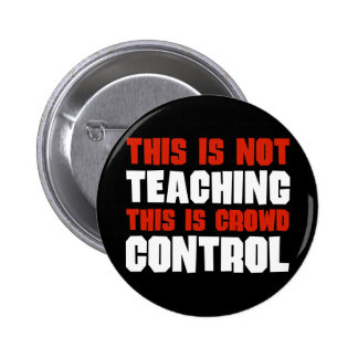 This is Not Teaching, This is Crowd Control Pinback Button