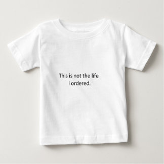 This is not the life i ordered baby T-Shirt