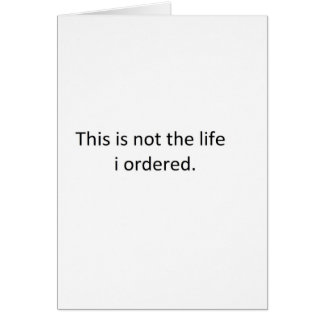 This is not the life i ordered card