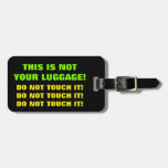 [ Thumbnail: This Is Not Your Luggage! Do Not Touch It! Luggage Tag ]