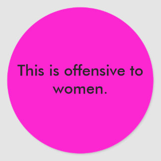 This is offensive to women. round stickers
