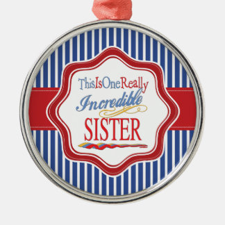 This Is One Really Incredible Sister Gift Metal Ornament