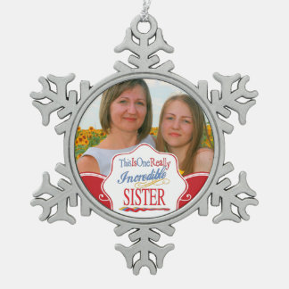 This Is One Really Incredible Sister Gift Snowflake Pewter Christmas Ornament