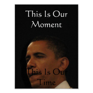 This is our moment, this is our time-Barack Obama Poster