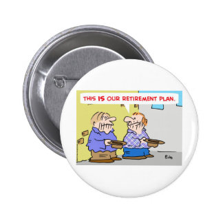 this is our retirement plan bums panhandlers 2 inch round button